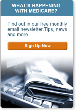 What's happening with Medicare? Find out in our free monthly newsletter. Tips, news and more. Sign Up Now.